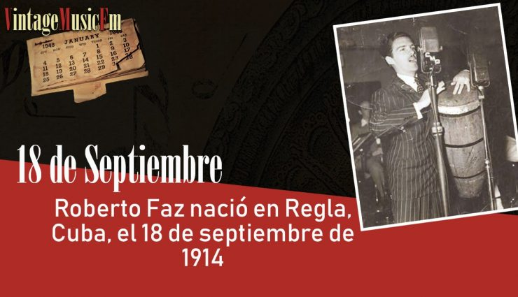Roberto Faz nació en Regla, Cuba, el 18 de septiembre de 1914