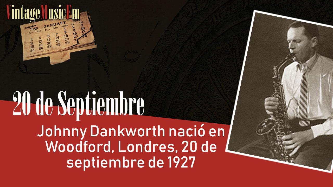 Johnny Dankworth nació en Woodford, Londres, 20 de septiembre de 1927
