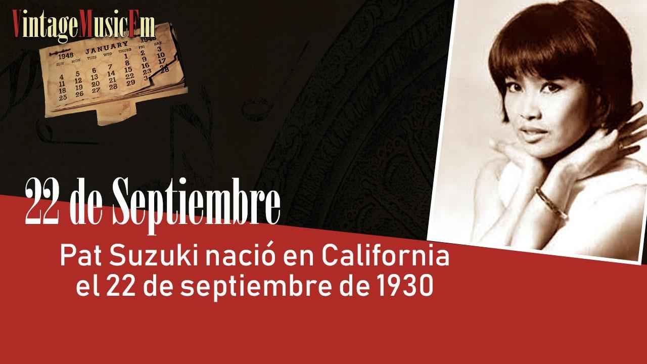 Pat Suzuki nació en California el 22 de septiembre de 1930