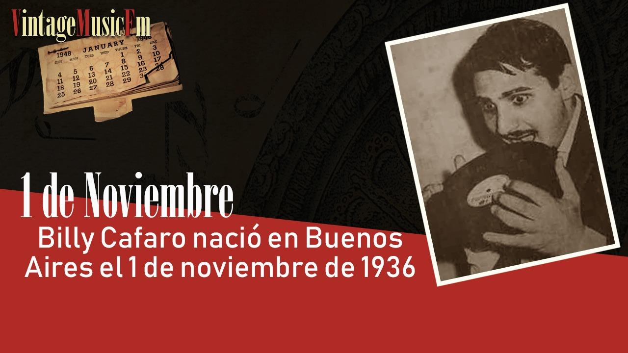 Billy Cafaro nació en Buenos Aires el 1 de noviembre de 1936