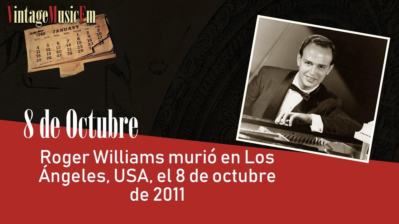 Roger Williams murió en Los Ángeles, USA, el 8 de octubre de 2011