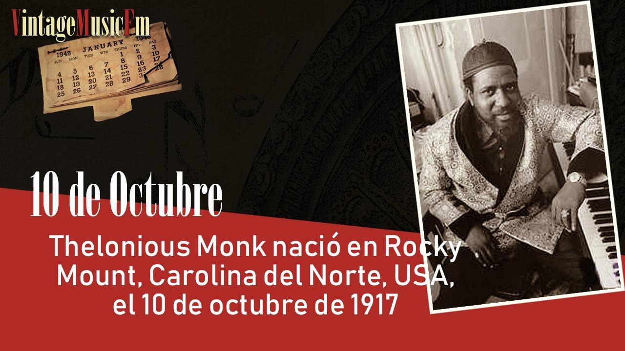 Thelonious Monk nació en Rocky Mount, Carolina del Norte, USA, el 10 de octubre de 1917