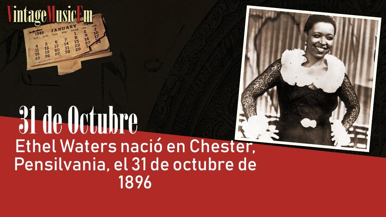 Ethel Waters nació en Chester, Pensilvania, el 31 de octubre de 1896