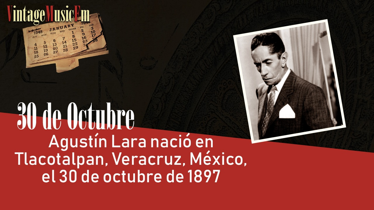 Agustín Lara nació en Tlacotalpan, Veracruz, México, el 30 de octubre de 1897