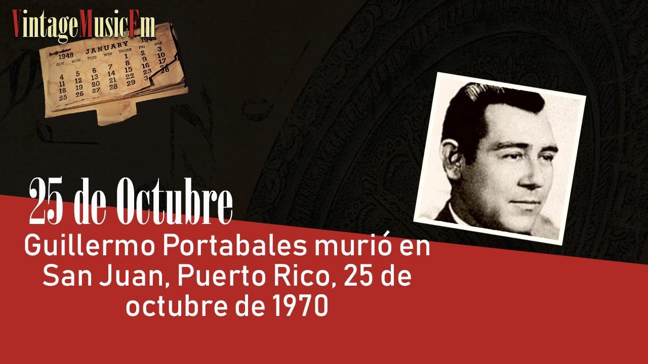 Guillermo Portabales murió en San Juan, Puerto Rico, 25 de octubre de 1970