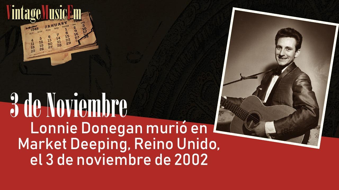 Lonnie Donegan murió en Market Deeping, Reino Unido, el 3 de noviembre de 2002