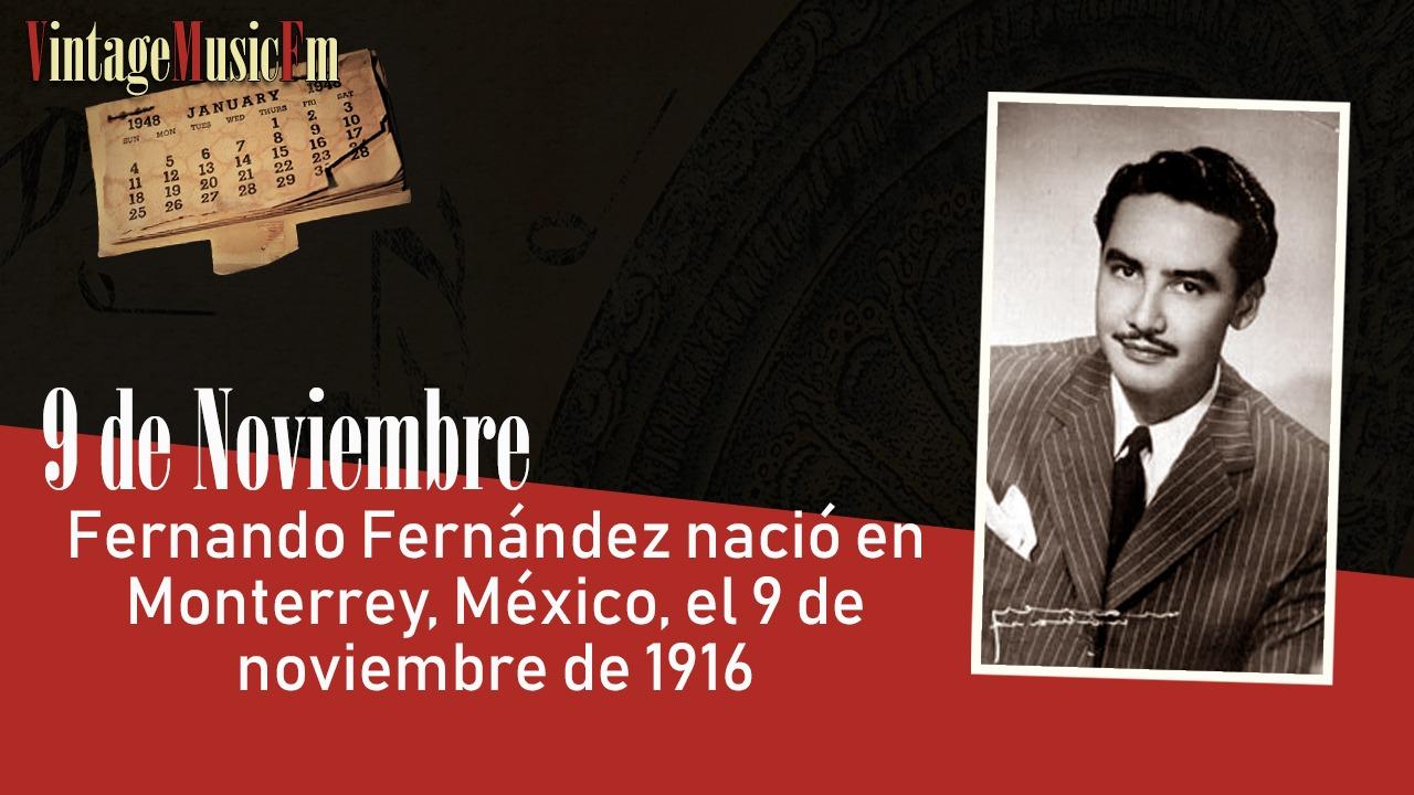 Fernando Fernández nació en Monterrey, México, el 9 de noviembre de 1916