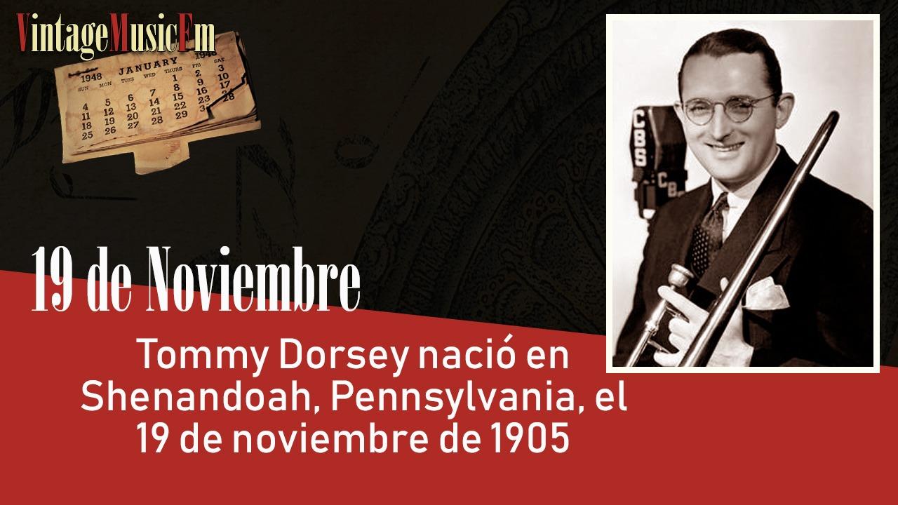 Tommy Dorsey nació en Shenandoah, Pennsylvania, el 19 de noviembre de 1905