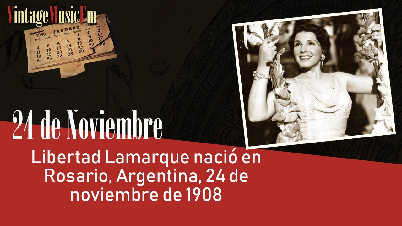 Libertad Lamarque nació en Rosario, Argentina, 24 de noviembre de 1908