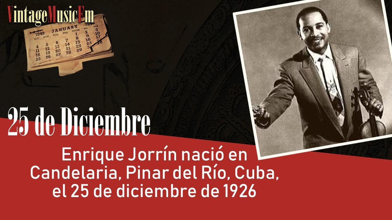 Enrique Jorrín nació en Candelaria, Pinar del Río, Cuba, el 25 de diciembre de 1926