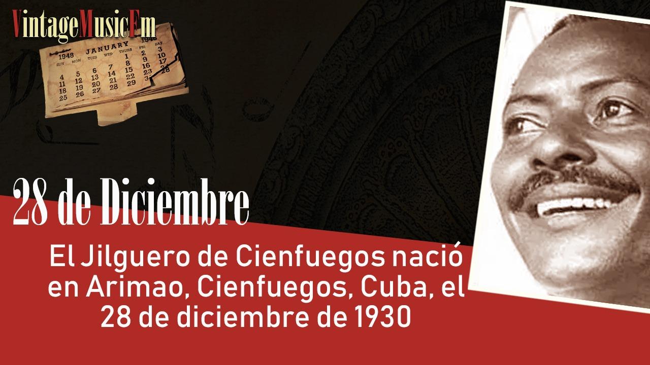 El Jilguero de Cienfuegos nació en Arimao, Cienfuegos, Cuba, el 28 de diciembre de 1930