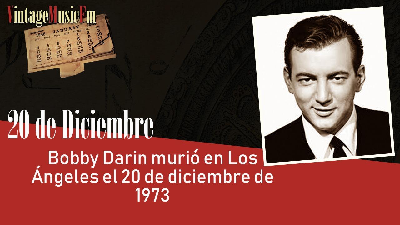 Bobby Darin murió en Los Ángeles el 20 de diciembre de 1973