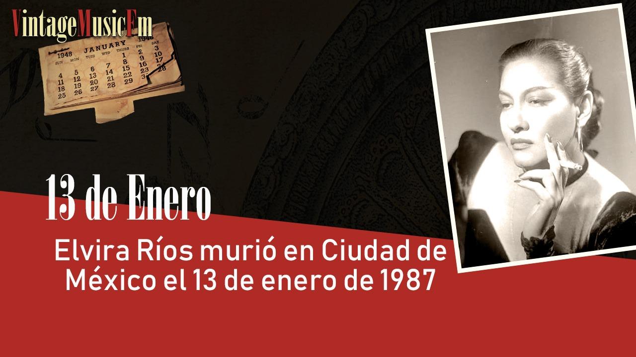 Elvira Ríos murió en Ciudad de México el 13 de enero de 1987