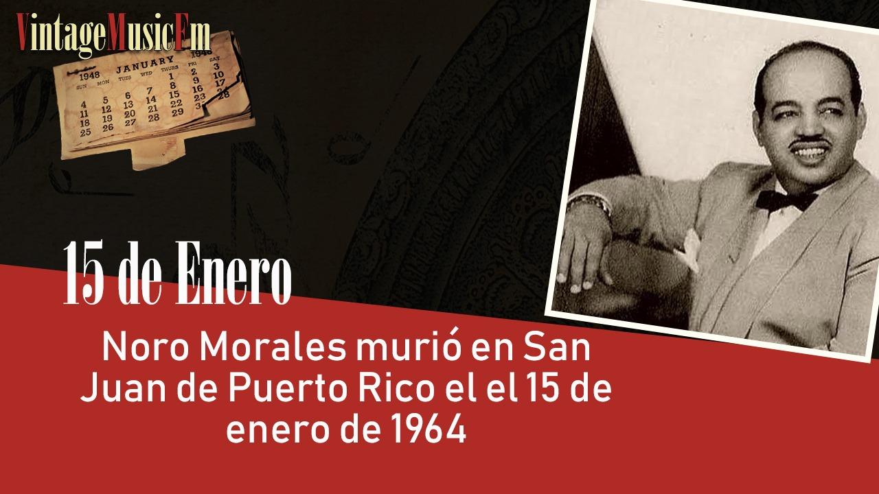 Noro Morales murió en San Juan de Puerto Rico el el 15 de enero de 1964