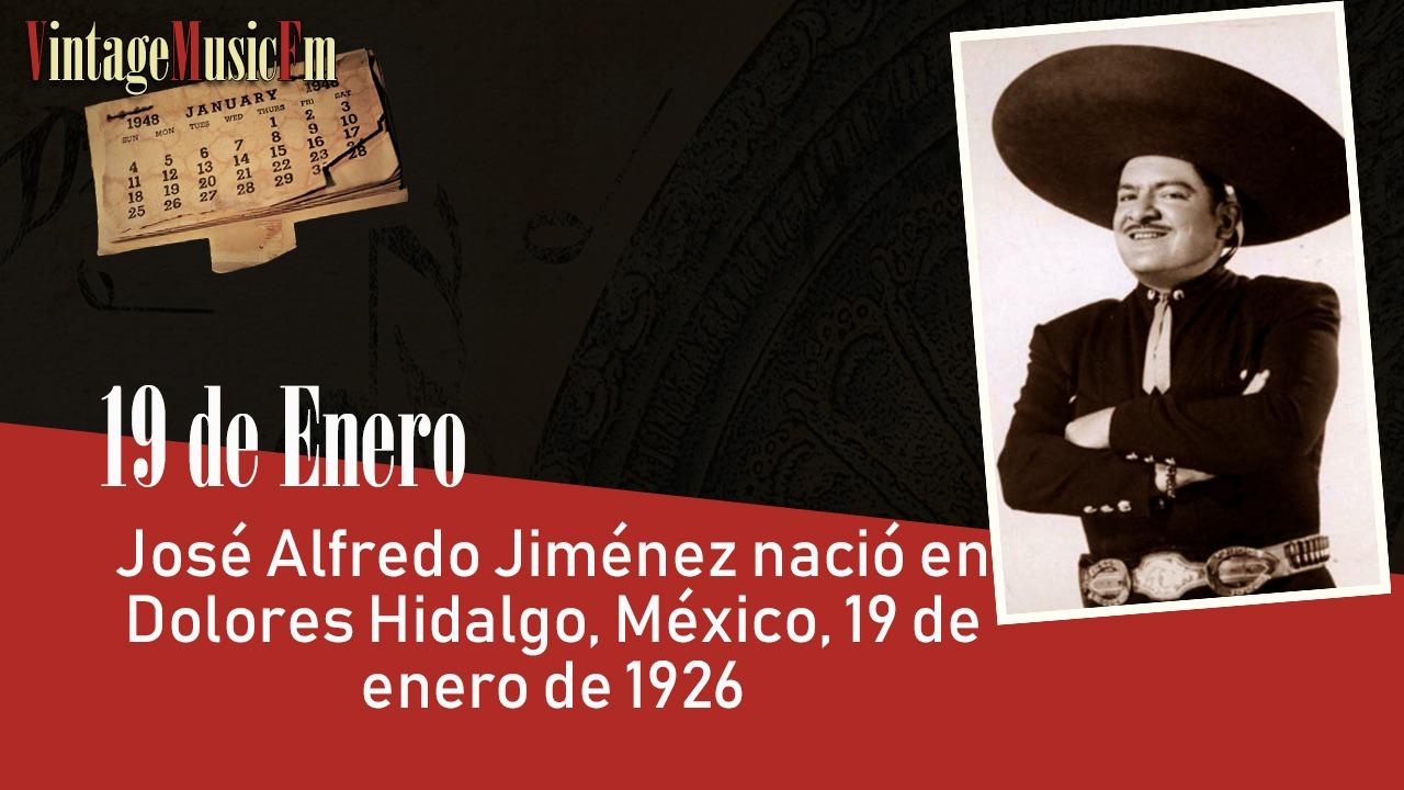 José Alfredo Jiménez nació en Dolores Hidalgo, México, 19 de enero de 1926