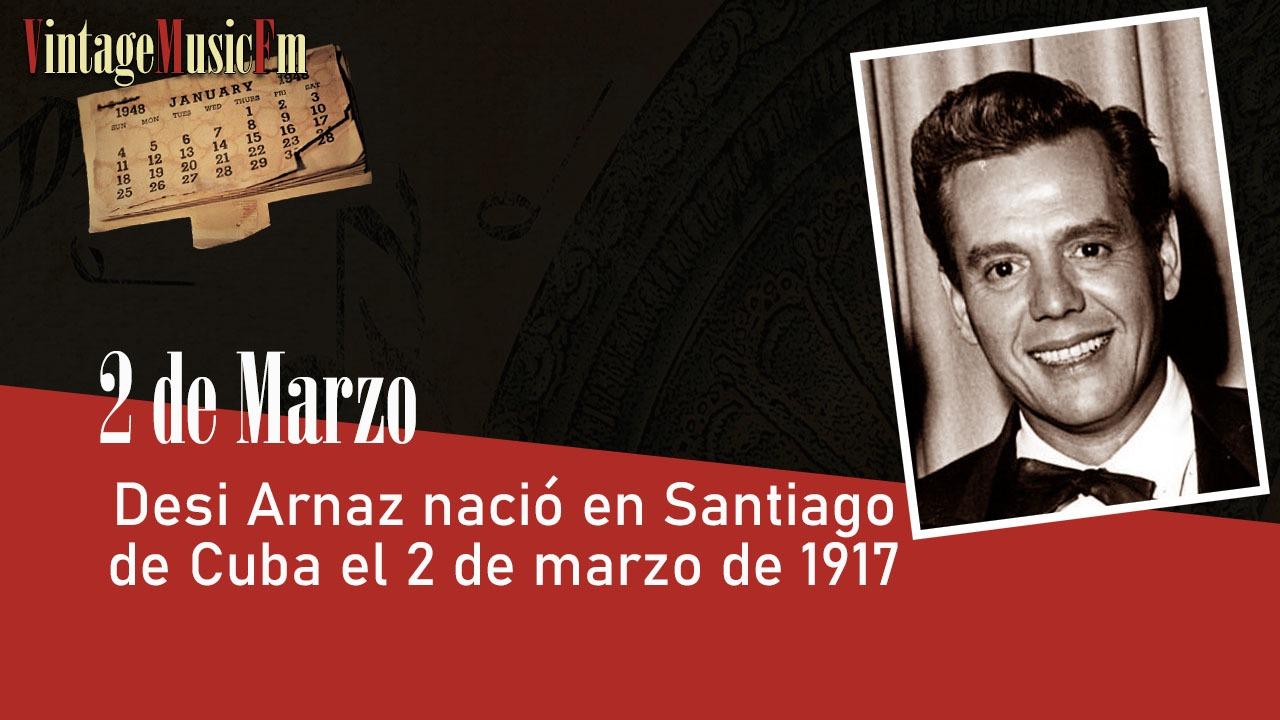Desi Arnaz nació en Santiago de Cuba el 2 de marzo de 1917