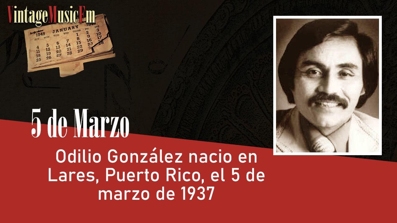 Odilio González nacio en Lares, Puerto Rico, el 5 de marzo de 1937