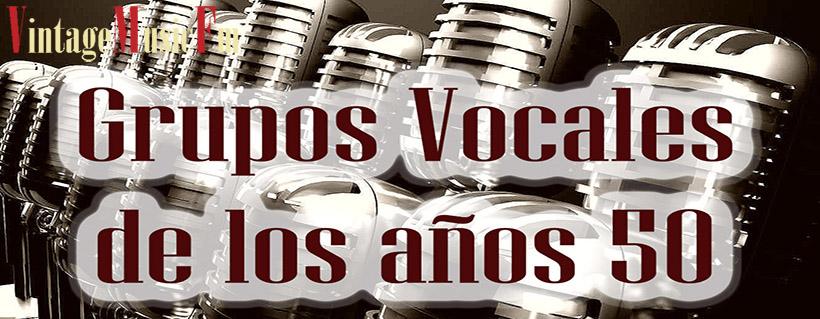 Ver Vídeo: GRUPOS VOCALES DE LOS 50