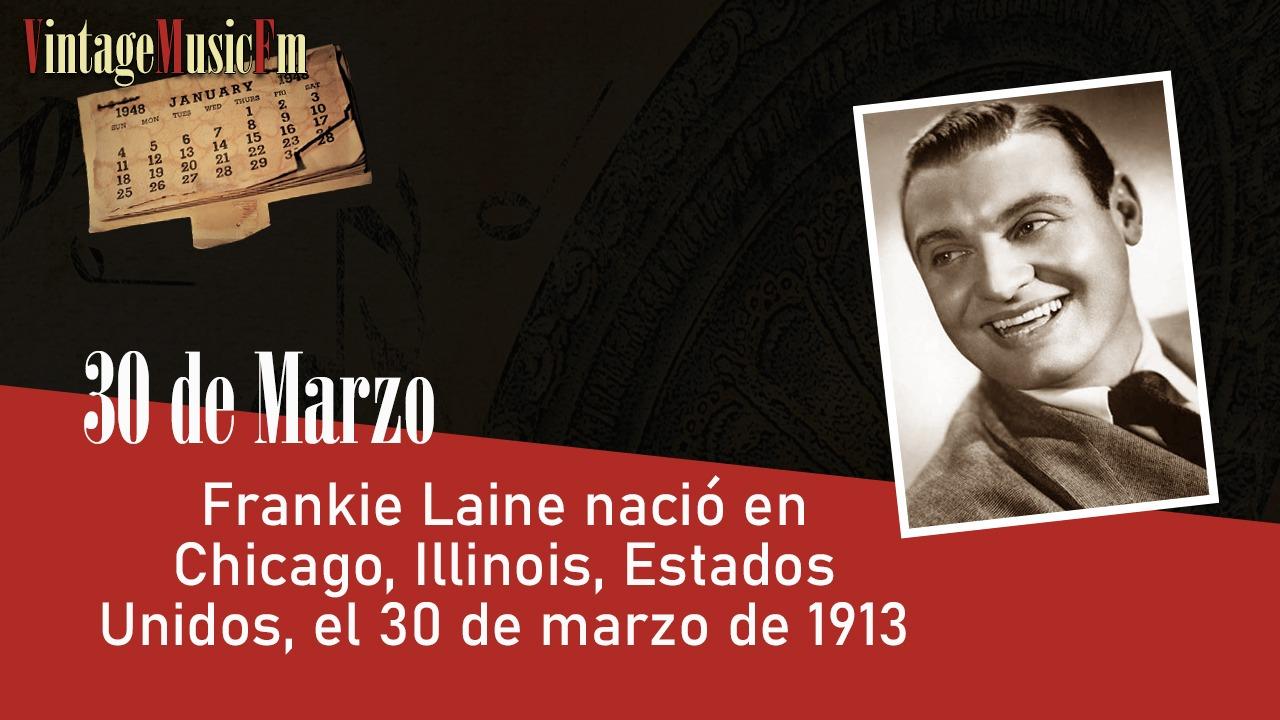 Frankie Laine nació en Chicago, Illinois, Estados Unidos, el 30 de marzo de 1913