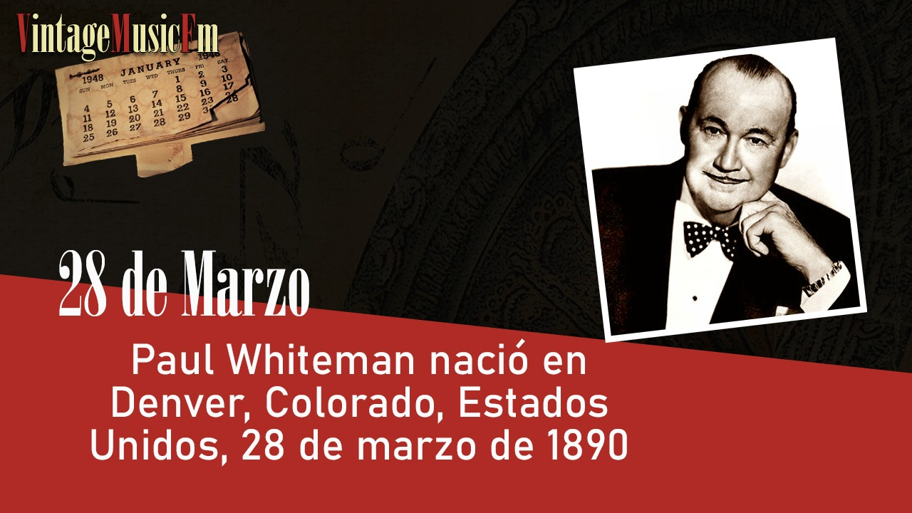 Paul Whiteman nació en Denver, Colorado, Estados Unidos, 28 de marzo de 1890