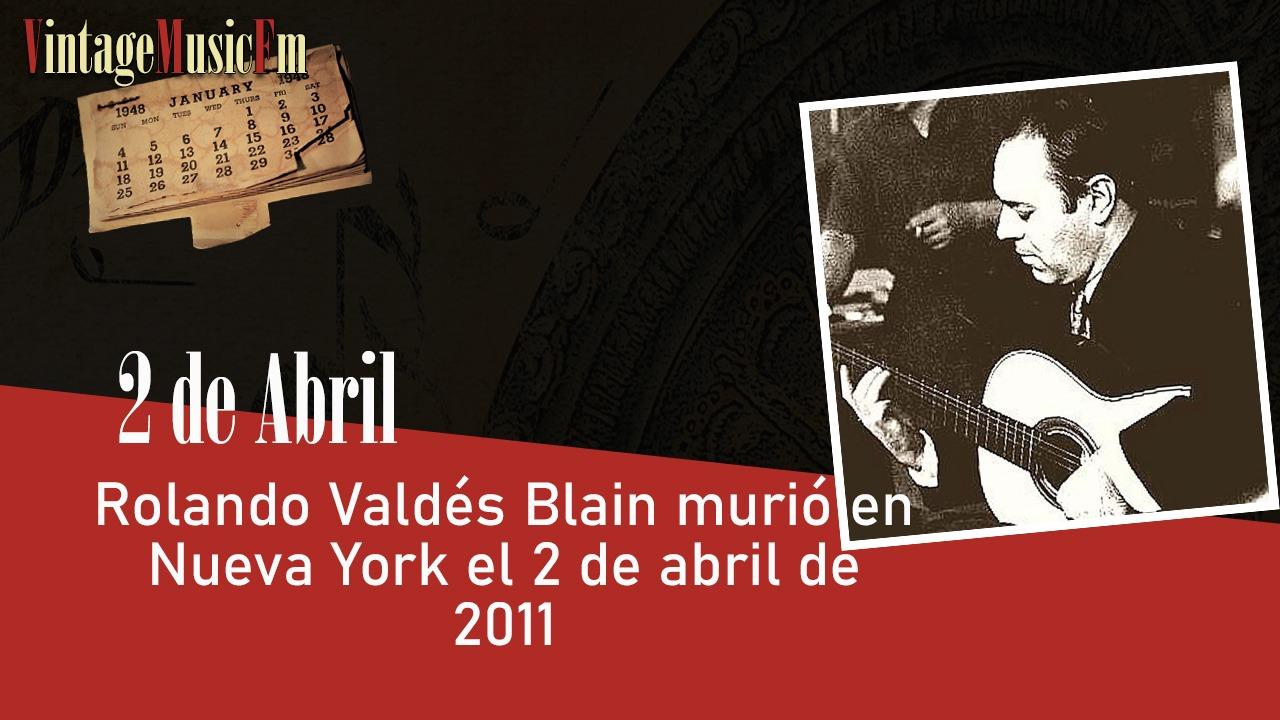 Rolando Valdés Blain falleció en Nueva York el 2 de abril de 2011