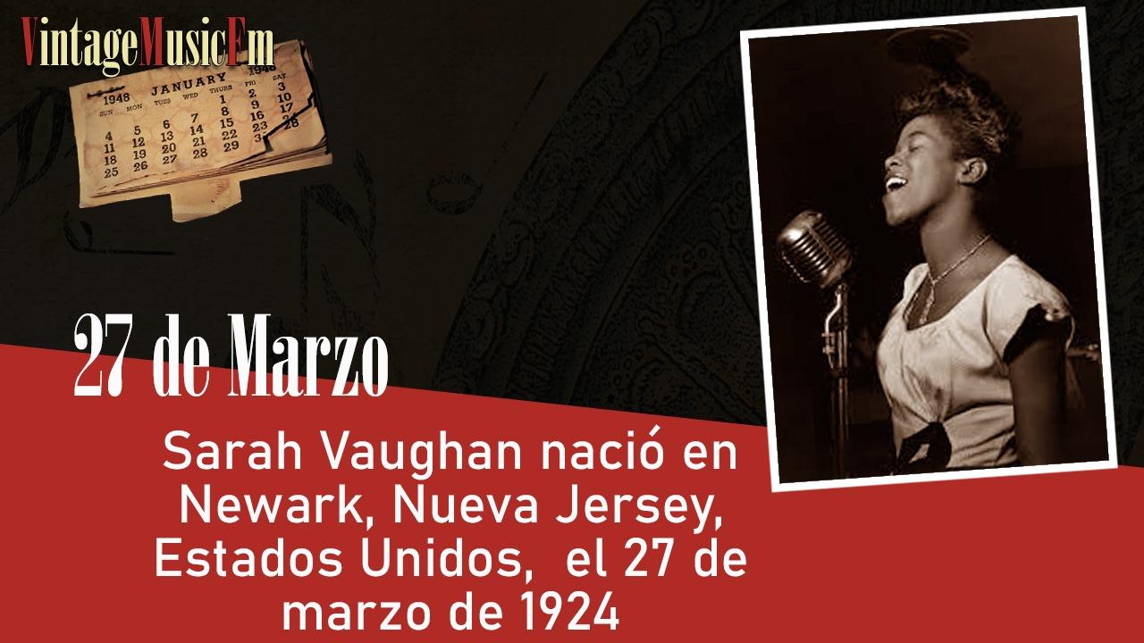 Sarah Vaughan nació en Newark, Nueva Jersey,  Estados Unidos,  el 27 de marzo de 1924