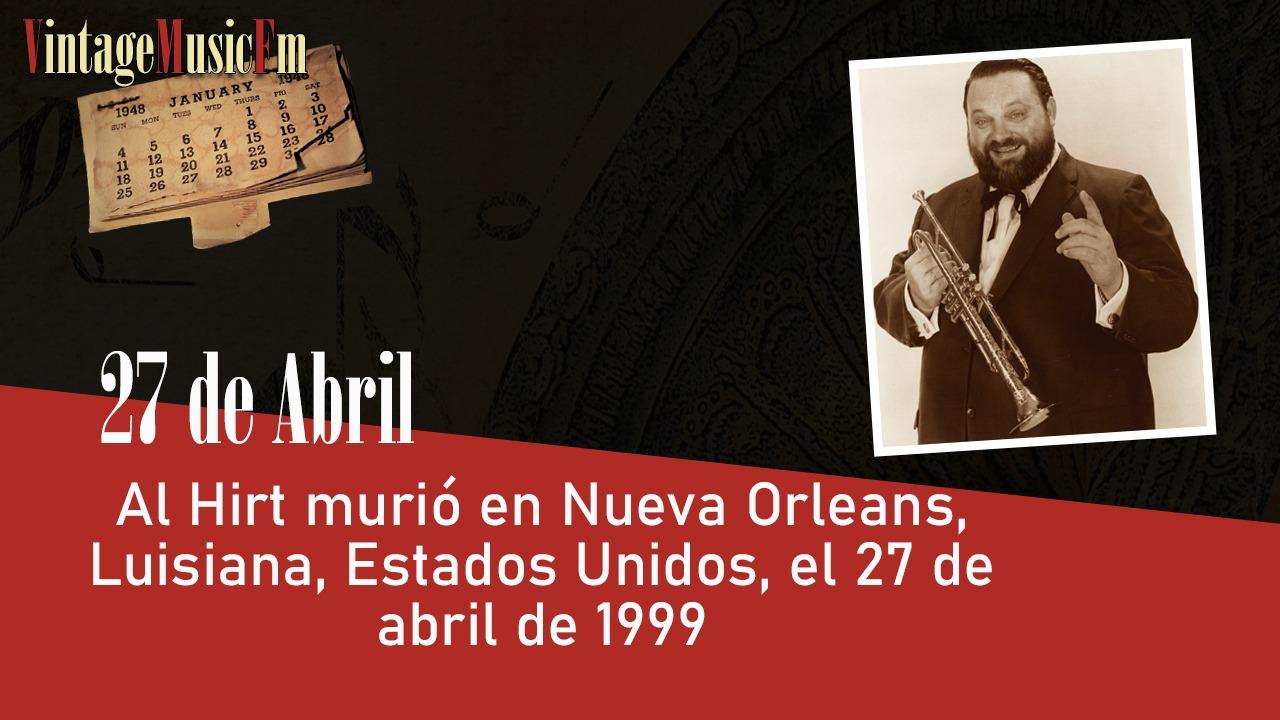 Al Hirt murió en Nueva Orleans, Luisiana, Estados Unidos, el 27 de abril de 1999