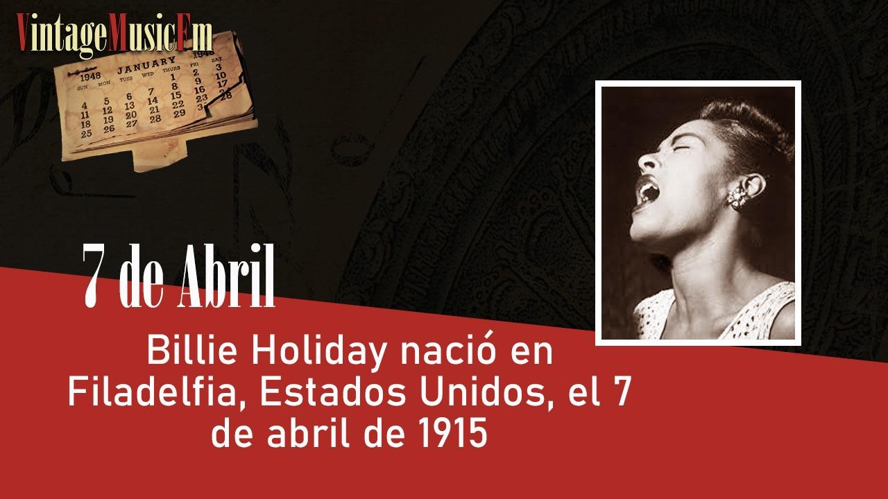 Billie Holiday nació en Filadelfia, Estados Unidos, el 7 de abril de 1915