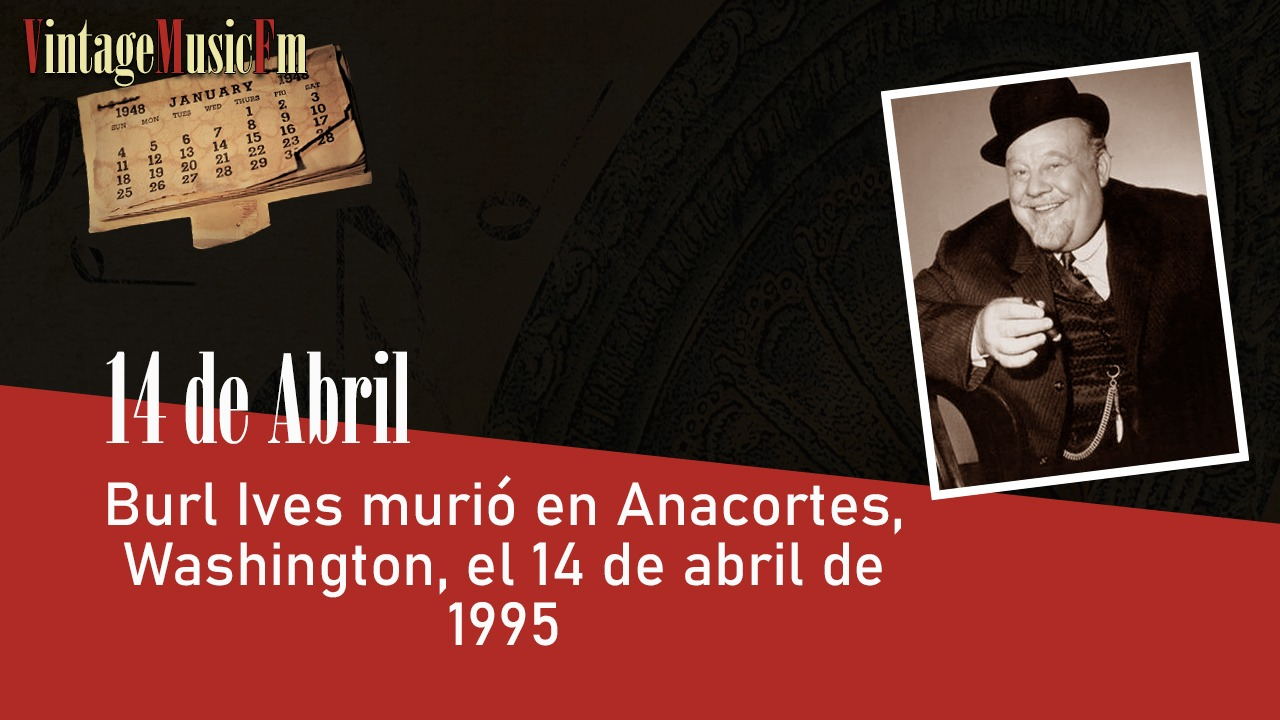 Burl Ives murió en Anacortes, Washington, el 14 de abril de 1995