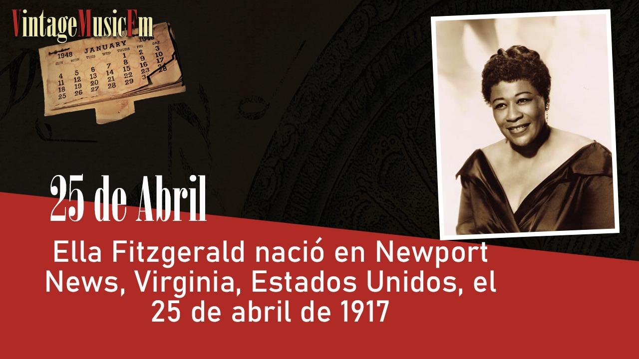 Ella Fitzgerald nació en Newport News, Virginia, Estados Unidos, el 25 de abril de 1917
