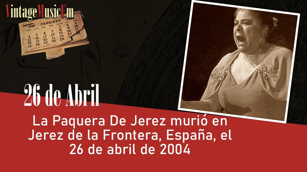La Paquera De Jerez murió en Jerez de la Frontera, España, el 26 de abril de 2004