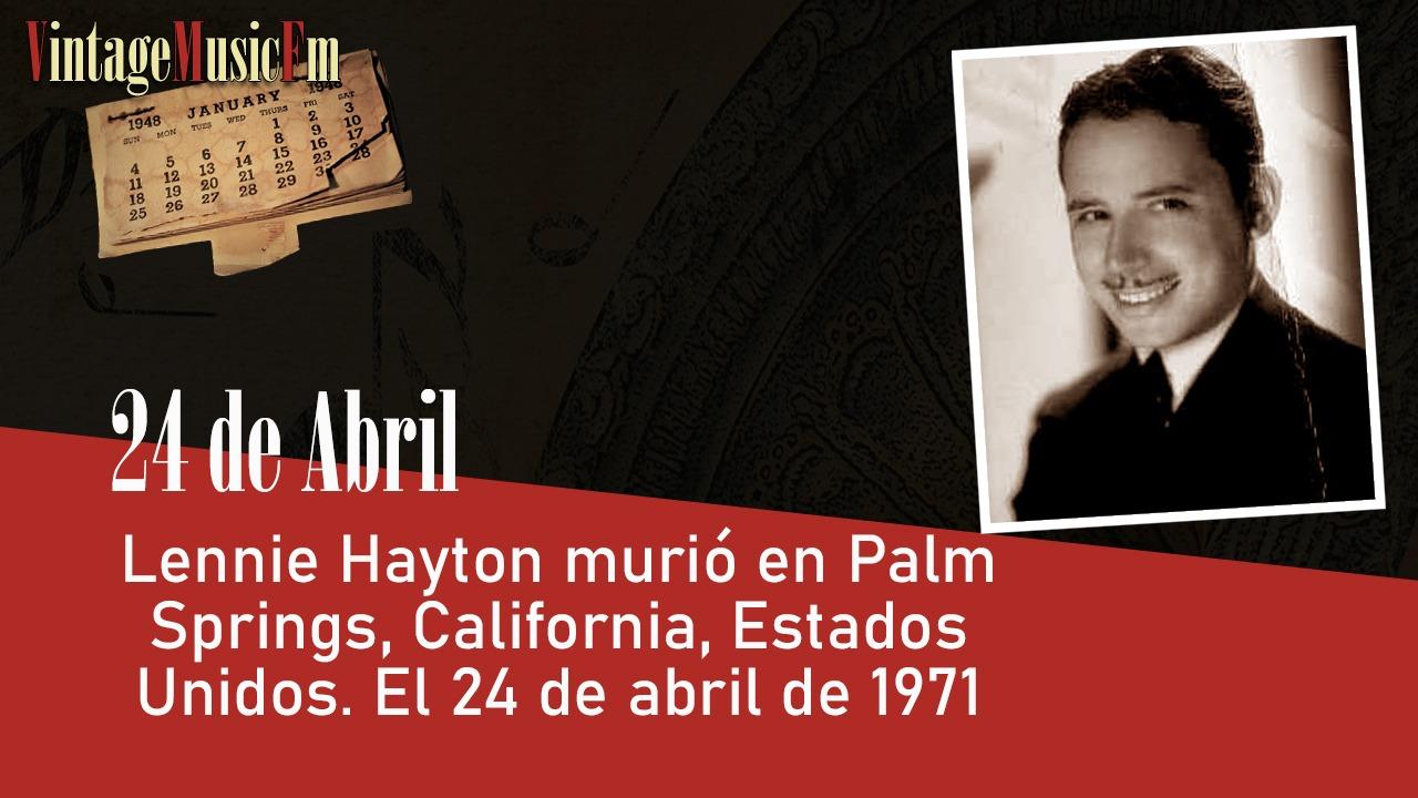 Lennie Hayton murió en Palm Springs, California, Estados Unidos. El 24 de abril de 1971