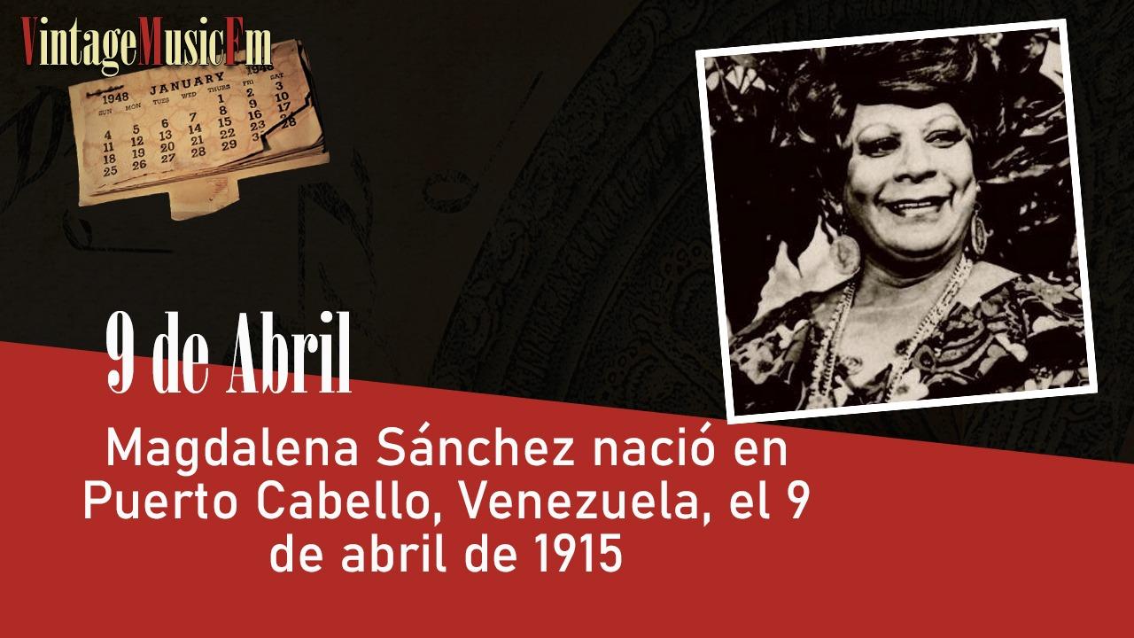 Magdalena Sánchez nació en Puerto Cabello, Venezuela, 9 de abril de 1915