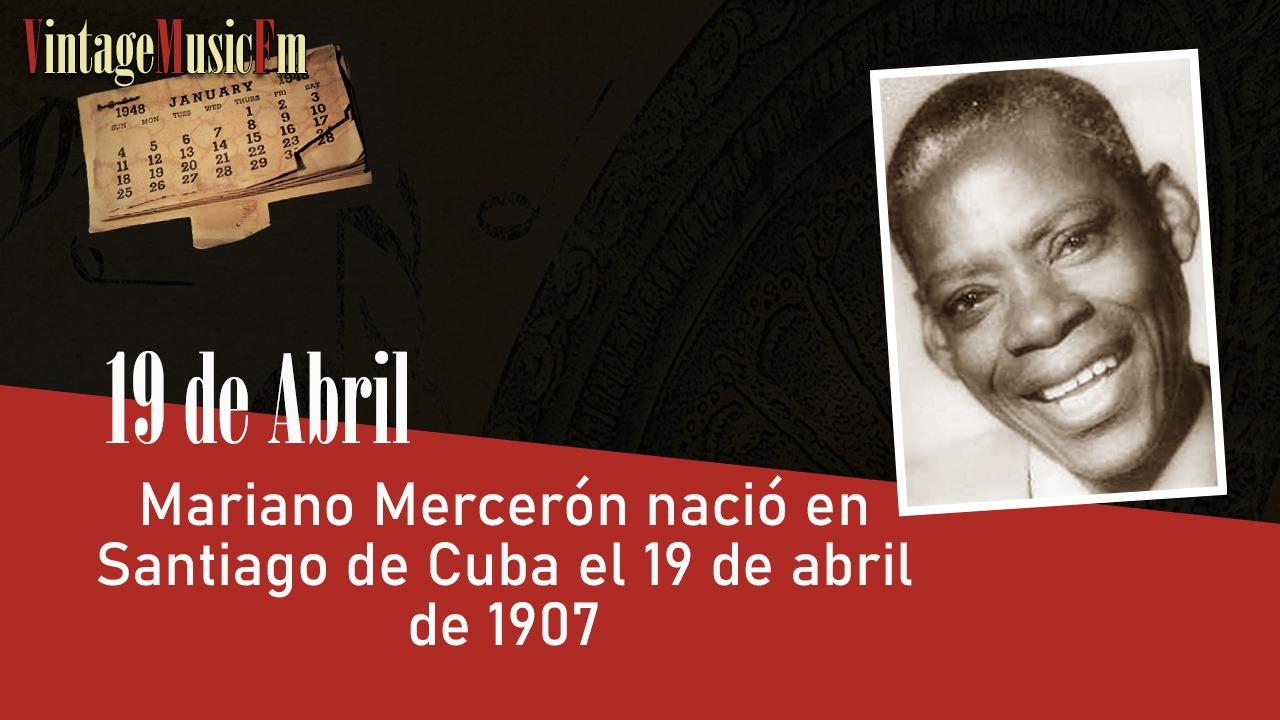 Mariano Mercerón nació en Santiago de Cuba el 19 de abril de 1907