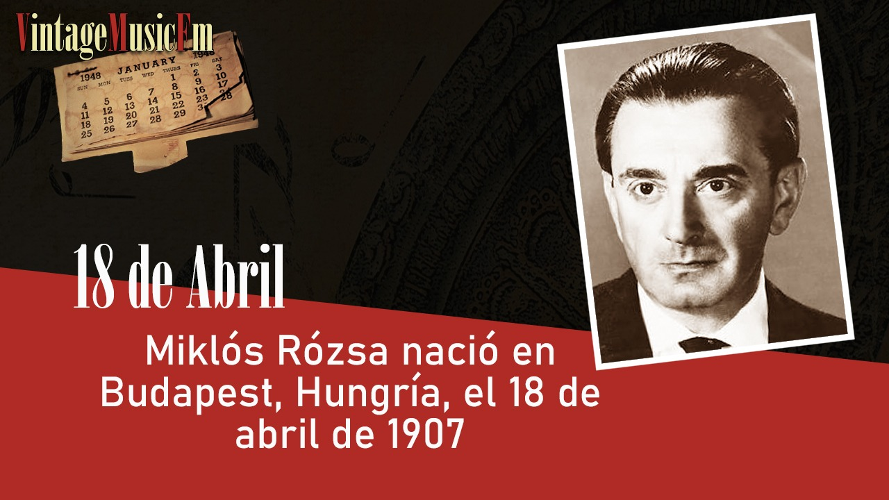 Miklós Rózsa nació en Budapest, Hungría, el 18 de abril de 1907