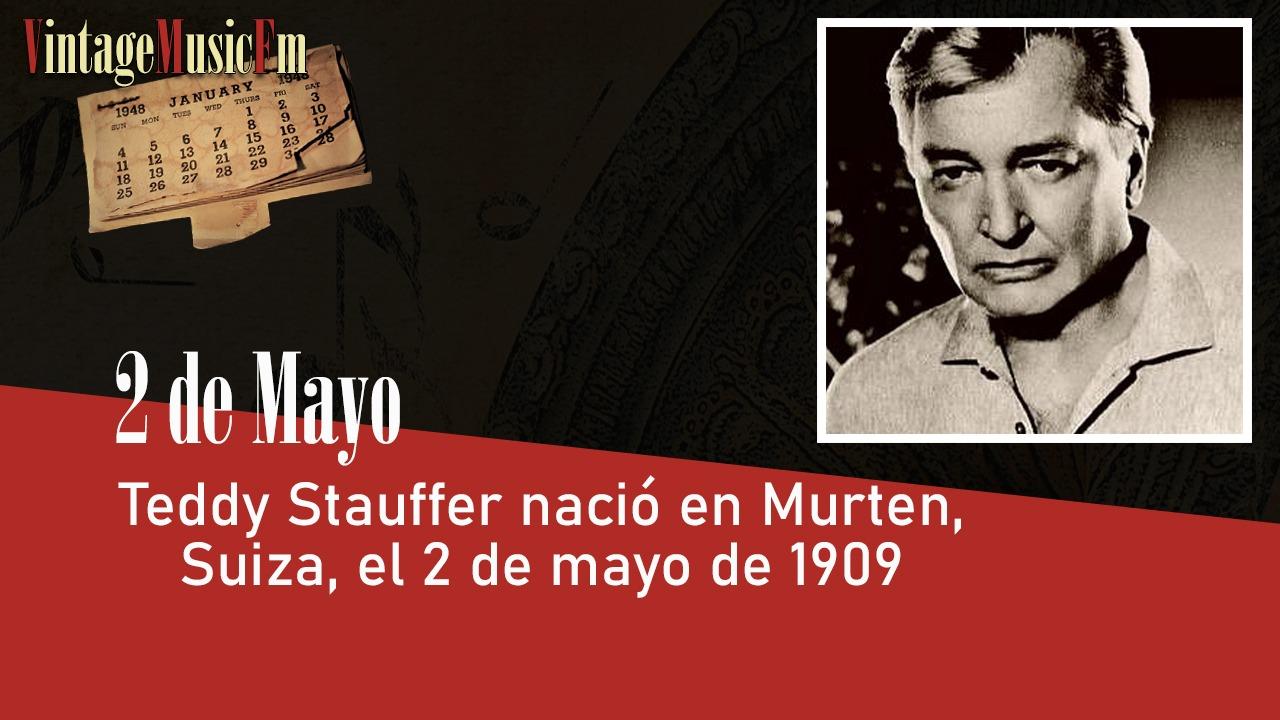 Teddy Stauffer nació en Murten, Suiza, el 2 de mayo de 1909