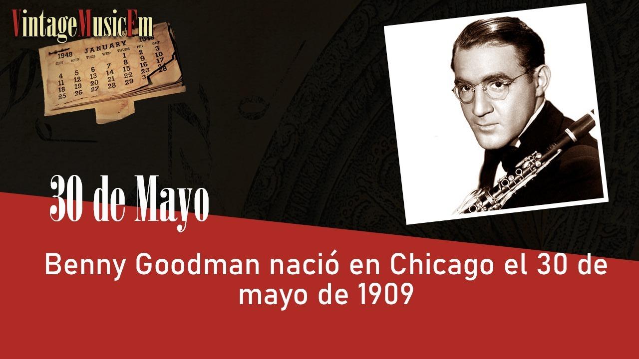 Benny Goodman nació en Chicago el 30 de mayo de 1909