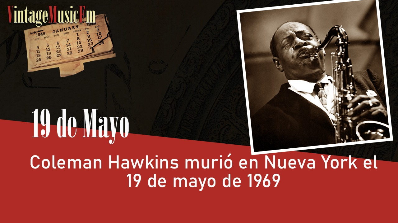 Coleman Hawkins murió en Nueva York el 19 de mayo de 1969