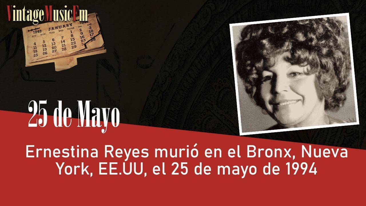 Ernestina Reyes murió en el Bronx, Nueva York, EE.UU, el 25 de mayo de 1994
