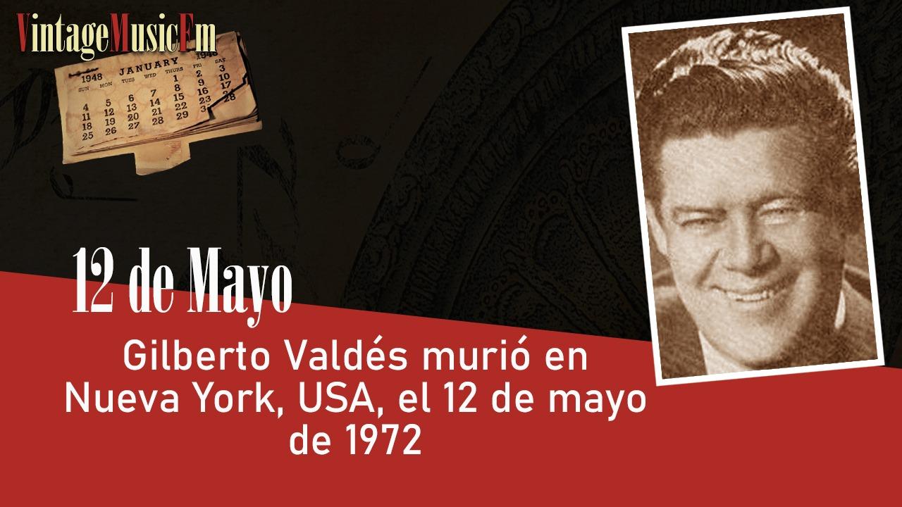 Gilberto Valdés murió en Nueva York, USA, el 12 de mayo de 1972
