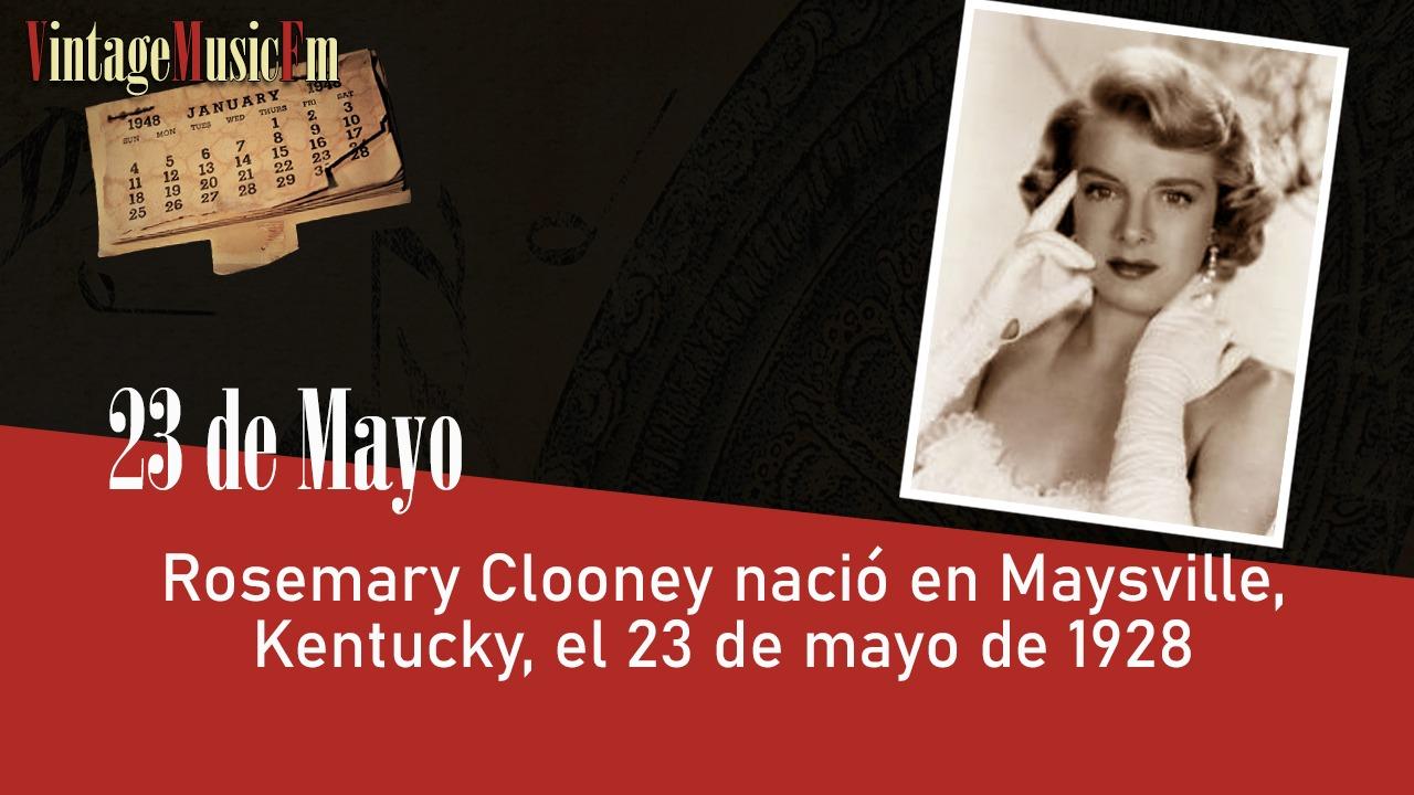 Rosemary Clooney nació en Maysville, Kentucky, el 23 de mayo de 1928