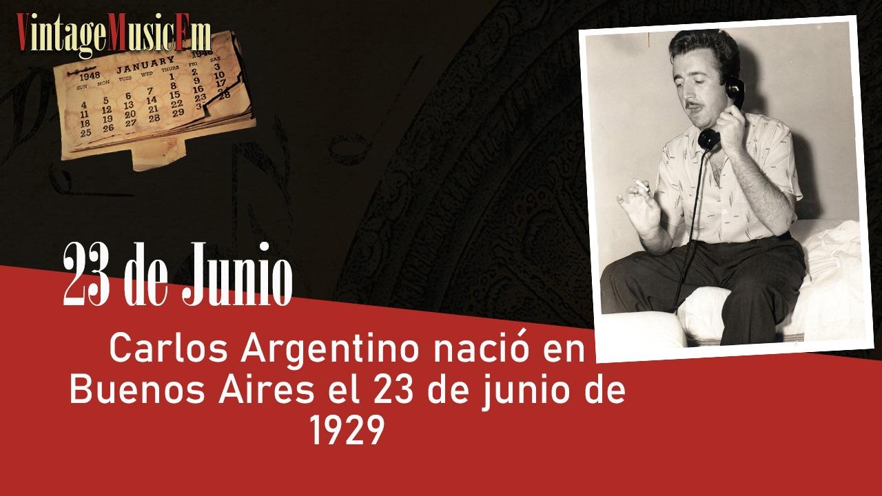 Carlos Argentino nació en Buenos Aires el 23 de junio de 1929