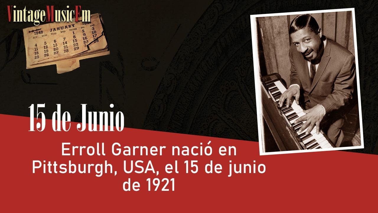 Erroll Garner nació en Pittsburgh, USA, el 15 de junio de 1921