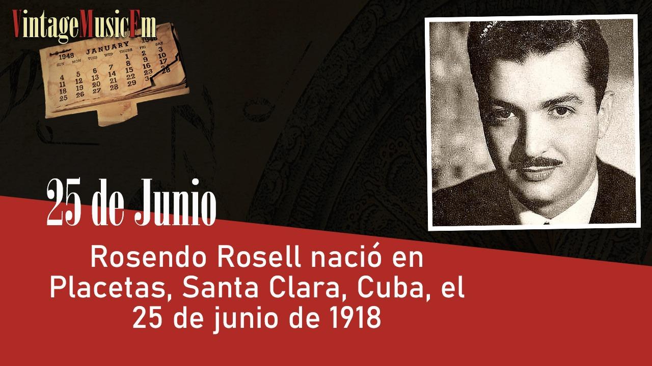 Rosendo Rosell nació en Placetas, Santa Clara, Cuba, el 25 de junio de 1918