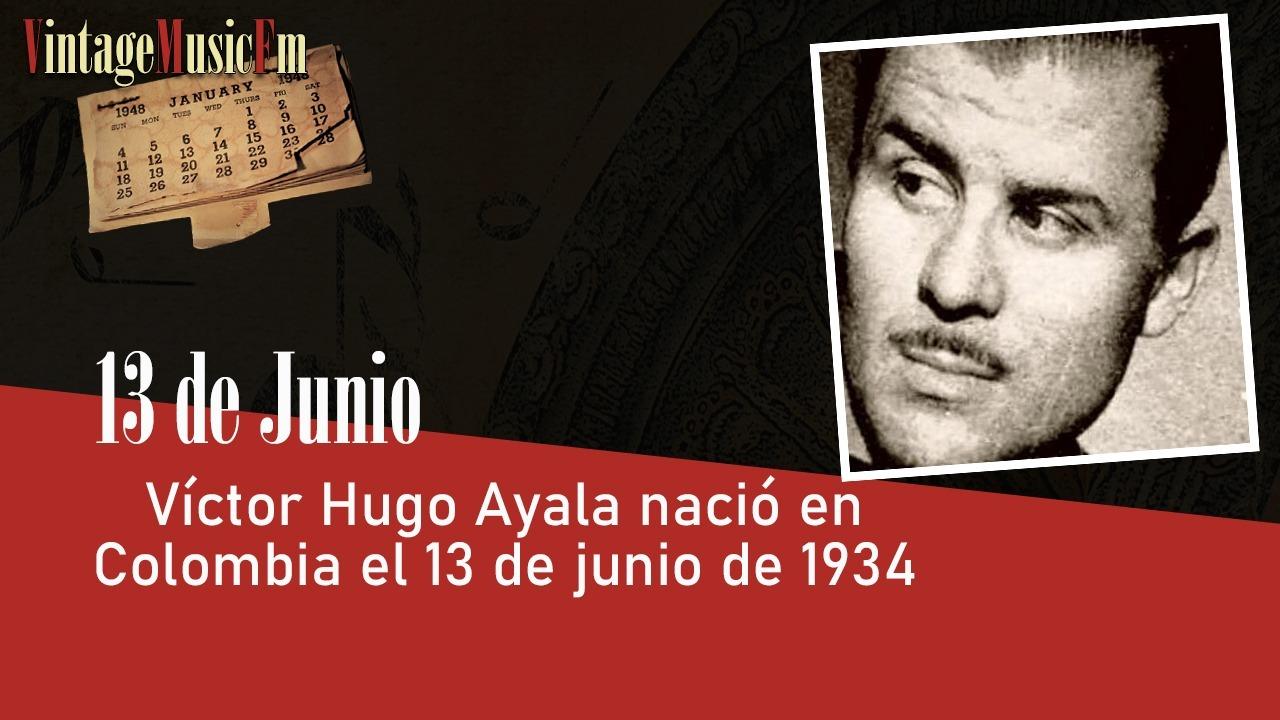 Víctor Hugo Ayala nació en Colombia el 13 de junio de  1934