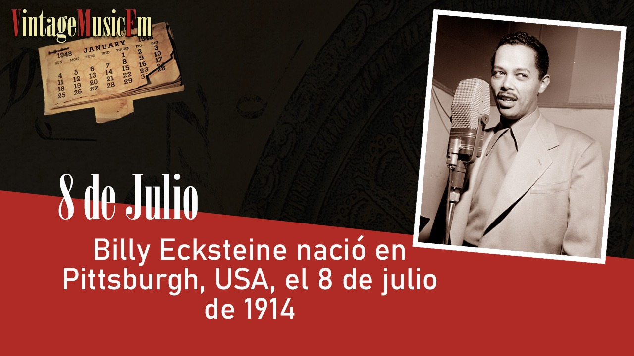 Billy Ecksteine nació en Pittsburgh, USA, el 8 de julio de 1914
