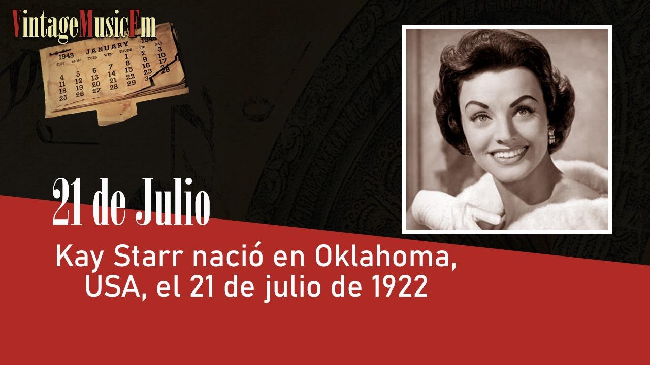 Kay Starr nació en Oklahoma, USA, el 21 de julio de 1922