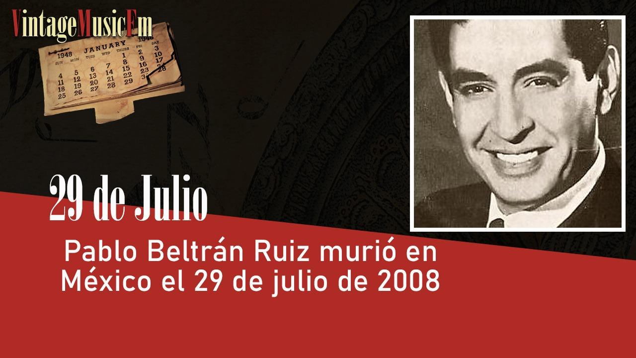 Pablo Beltrán Ruiz murió en México el 29 de julio de 2008
