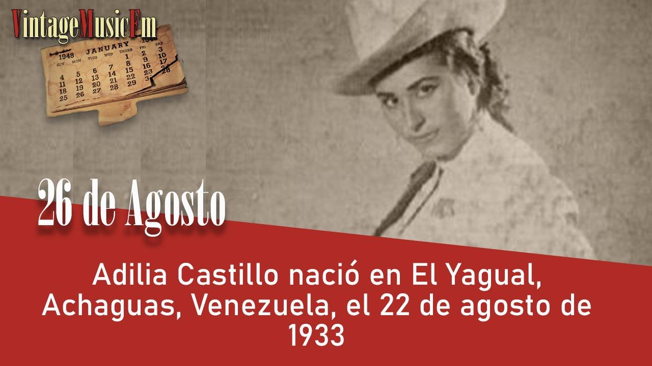 Adilia Castillo nació en El Yagual, Achaguas, Venezuela, el 26 de agosto de 1933