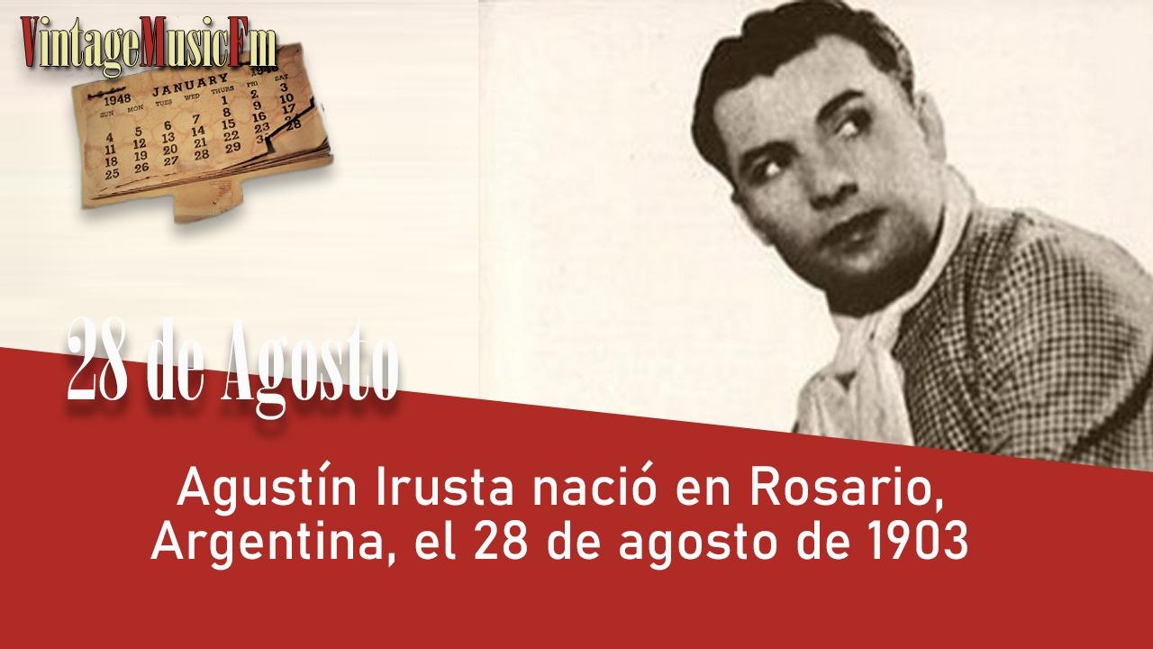 Agustín Irusta nació en Rosario, Argentina, el 28 de agosto de 1903